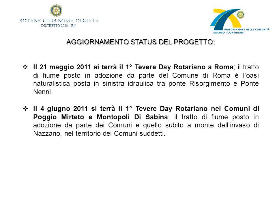 ROTARY CLUB ROMA OLGIATA DISTRETTO 2080 – R.I. AGGIORNAMENTO STATUS DEL PROGETTO: Il 21 maggio 2011 si terrà il 1° Tevere Day Rotariano a Roma; il tra