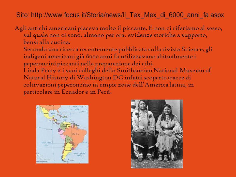 Sito: http://www.focus.it/Storia/news/Il_Tex_Mex_di_6000_anni_fa.aspx Agli antichi americani piaceva molto il piccante. E non ci riferiamo al sesso, s