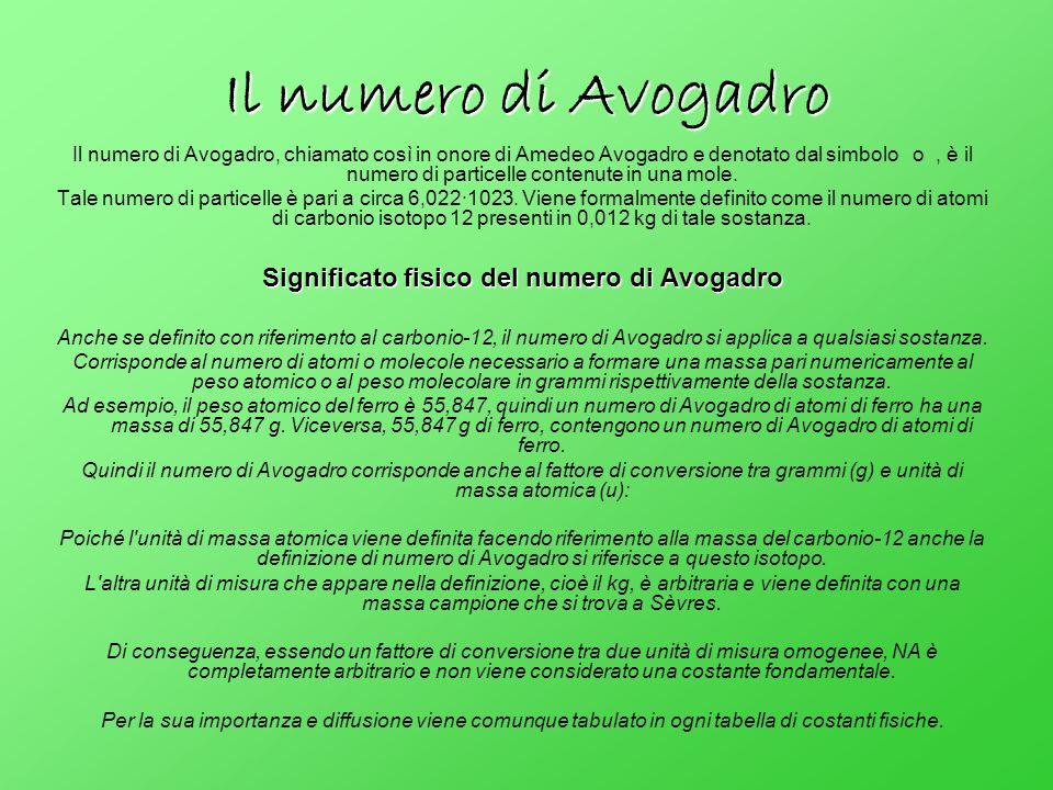 Il numero di Avogadro Il numero di Avogadro, chiamato così in onore di Amedeo Avogadro e denotato dal simbolo o, è il numero di particelle contenute i