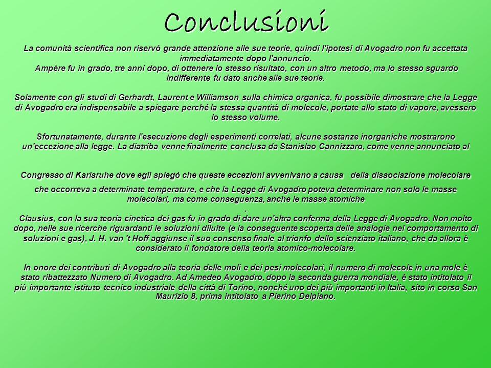 Conclusioni La comunità scientifica non riservò grande attenzione alle sue teorie, quindi l'ipotesi di Avogadro non fu accettata immediatamente dopo l