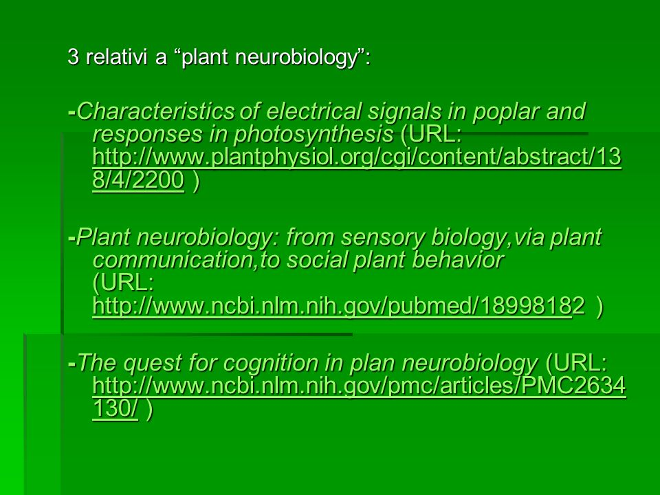 3 relativi a plant neurobiology: -Characteristics of electrical signals in poplar and responses in photosynthesis (URL: http://www.plantphysiol.org/cg