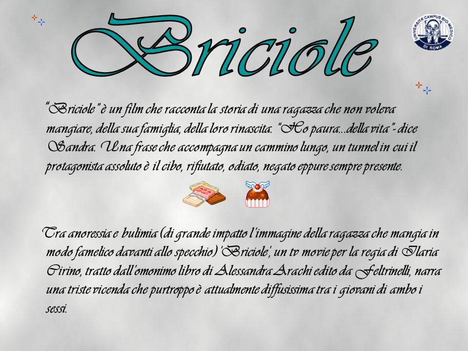 http://www.film.it/televisione/notizie/briciole http://www.film.tv.it/scheda.php/film/18559/per-un-corpo-perfetto/ http://it.wikipedia.org/wiki/Precious_(film) http://it.movies.yahoo.com/r/ragazze-interrotte/index-357248.html http://www.progettosteadycam.it/pagine/ita/dettaglio_guidatv.lasso?id=29 66 http://www.mondoglitter.it/divisori.phphttp://www.youtube.com/watch?v=4 pPdQ7iXBTA http://www.youtube.com/watch?v=b5FYahzVU44&translated=1 http://www.youtube.com/watch?v=U4-GD1VqdOA&translated=1 http://www.youtube.com/watch?v=t0NV3XZ8dXg http://www.youtube.com/watch?v=4vqwevKOzFk&translated=1