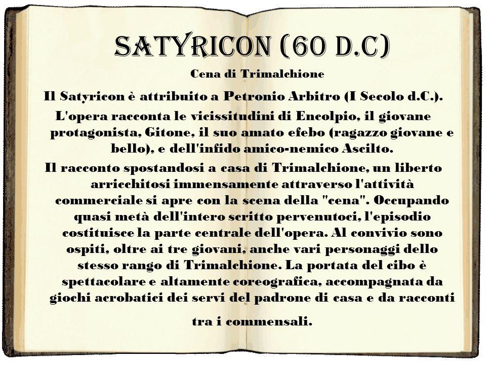Satyricon (60 d.c) Il Satyricon è attribuito a Petronio Arbitro (I Secolo d.C.). L'opera racconta le vicissitudini di Encolpio, il giovane protagonist