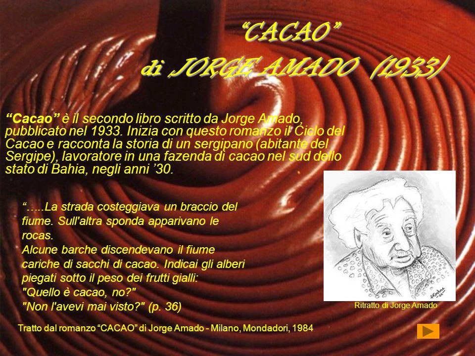 CACAO di JORGE AMADO (1933) Cacao è il secondo libro scritto da Jorge Amado, pubblicato nel 1933. Inizia con questo romanzo il Ciclo del Cacao e racco