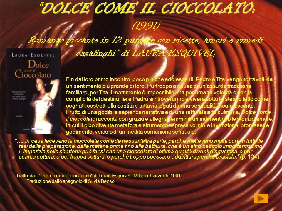 DOLCE COME IL CIOCCOLATO:DOLCE COME IL CIOCCOLATO: (1991) Romanzo piccante in 12 puntate con ricette, amori e rimedi casalinghi di LAURA ESQUIVEL …..I