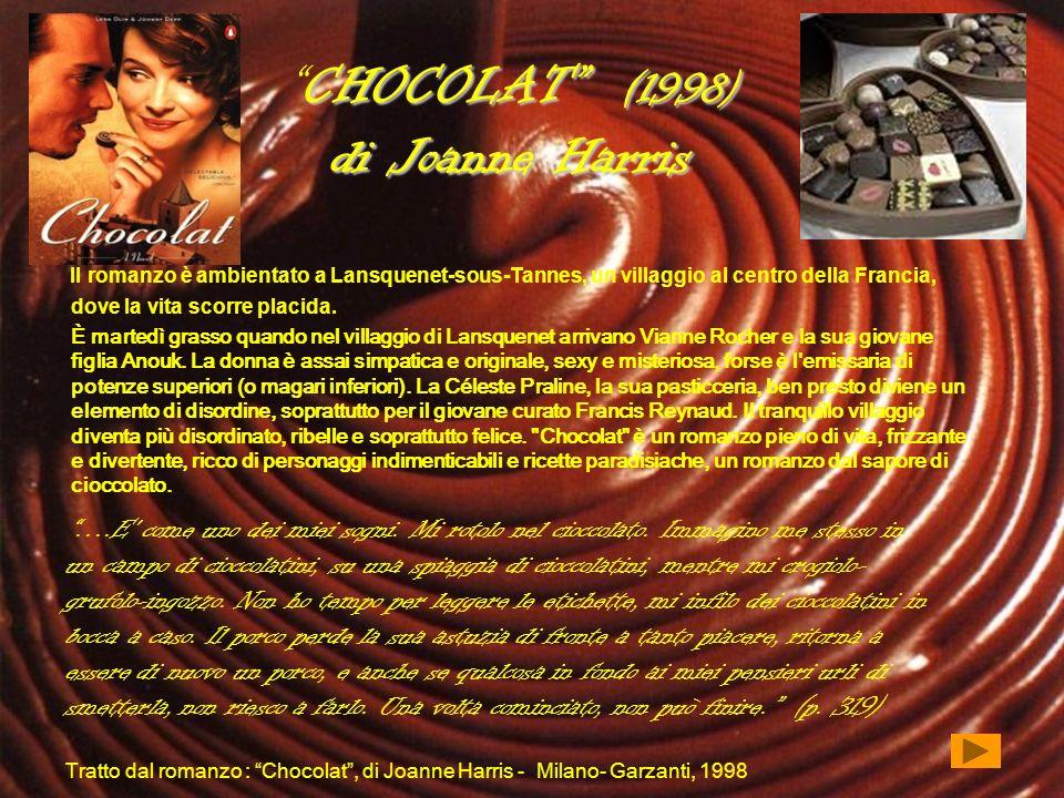CHOCOLAT (1998) di Joanne HarrisCHOCOLAT (1998) di Joanne Harris Il romanzo è ambientato a Lansquenet-sous-Tannes, un villaggio al centro della Franci
