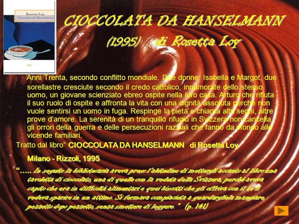 CIOCCOLATA DA HANSELMANN (1995) di Rosetta Loy Anni Trenta, secondo conflitto mondiale. Due donne: Isabella e Margot, due sorellastre cresciute second