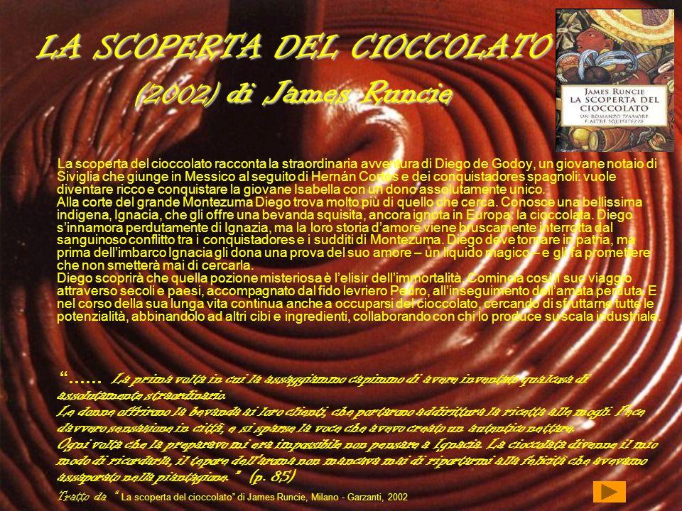 LA SCOPERTA DEL CIOCCOLATO (2002) di James Runcie La scoperta del cioccolato racconta la straordinaria avventura di Diego de Godoy, un giovane notaio