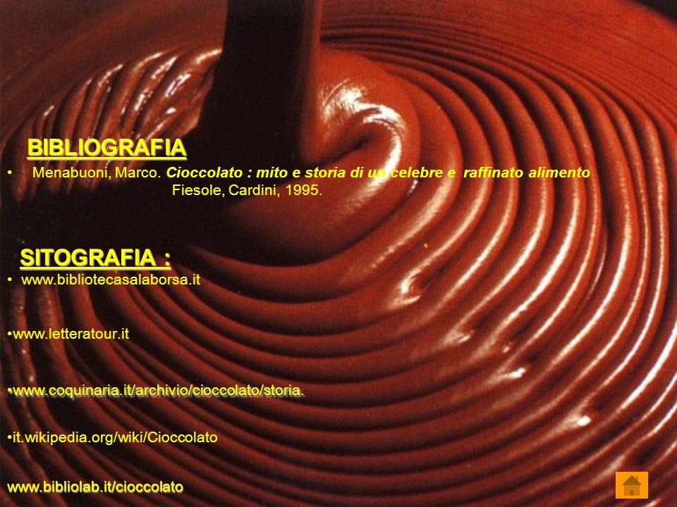 BIBLIOGRAFIA Menabuoni, Marco. Cioccolato : mito e storia di un celebre e raffinato alimento Fiesole, Cardini, 1995. SITOGRAFIA : www.bibliotecasalabo