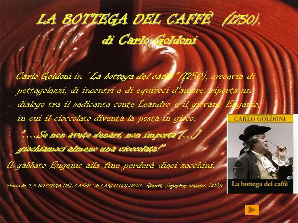 LA BOTTEGA DEL CAFFÈ ( 1750), di Carlo Goldoni Carlo Goldoni in La bottega del caffè (1750), crocevia di pettegolezzi, di incontri e di equivoci d'amo