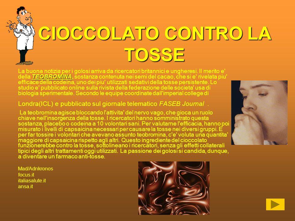 CIOCCOLATO CONTRO LA TOSSE TEOBROMINA La buona notizia per i golosi arriva da ricercatori britannici e ungheresi. Il merito e' della TEOBROMINA, sosta