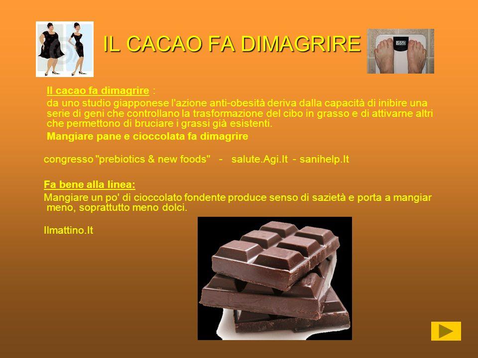IL CACAO FA DIMAGRIRE Il cacao fa dimagrire : da uno studio giapponese l'azione anti-obesità deriva dalla capacità di inibire una serie di geni che co