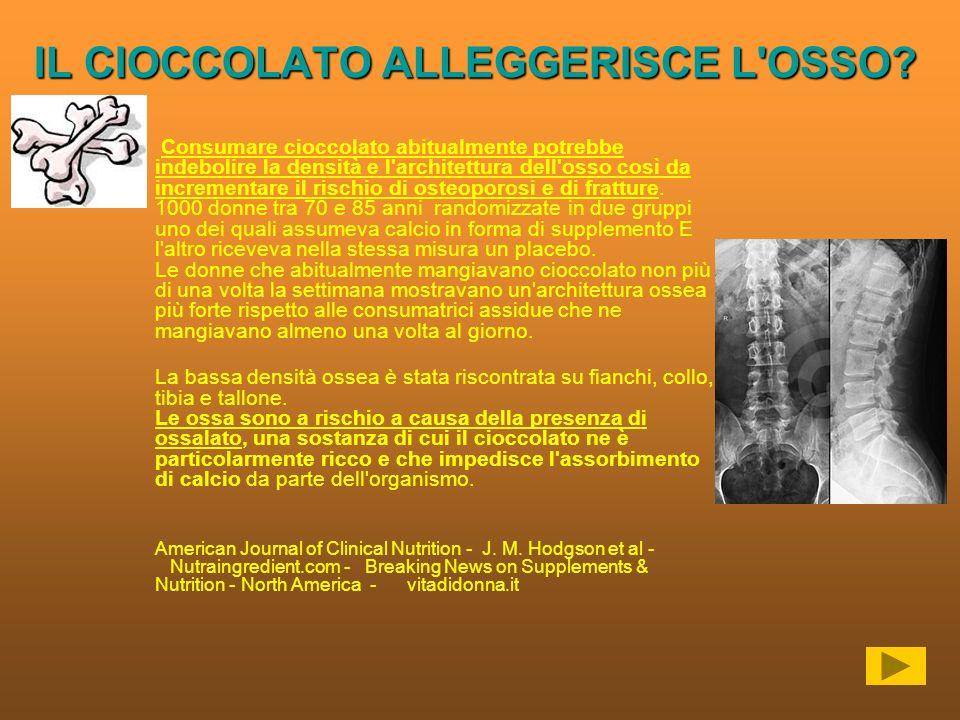 IL CIOCCOLATO ALLEGGERISCE L'OSSO? Consumare cioccolato abitualmente potrebbe indebolire la densità e l'architettura dell'osso così da incrementare il
