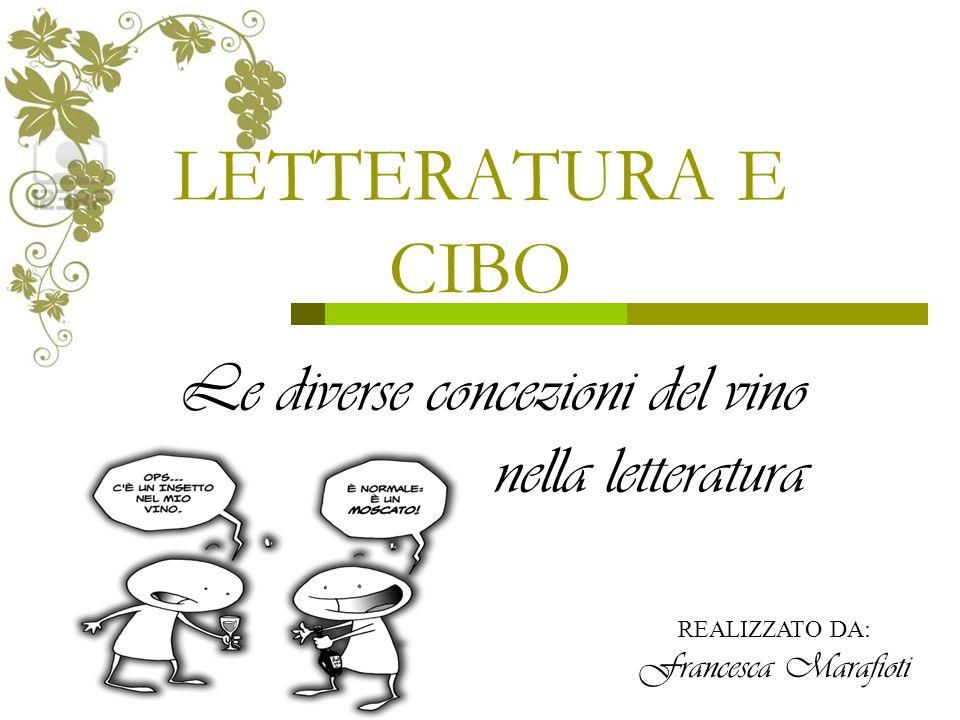LETTERATURA E CIBO Le diverse concezioni del vino nella letteratura REALIZZATO DA: Francesca Marafioti