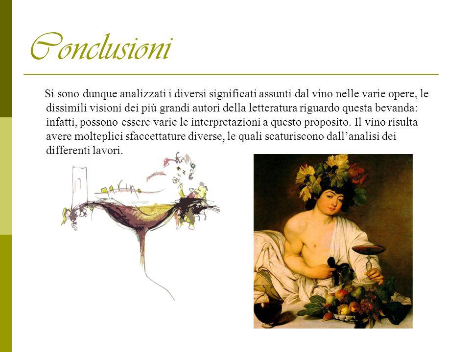 Conclusioni Si sono dunque analizzati i diversi significati assunti dal vino nelle varie opere, le dissimili visioni dei più grandi autori della lette
