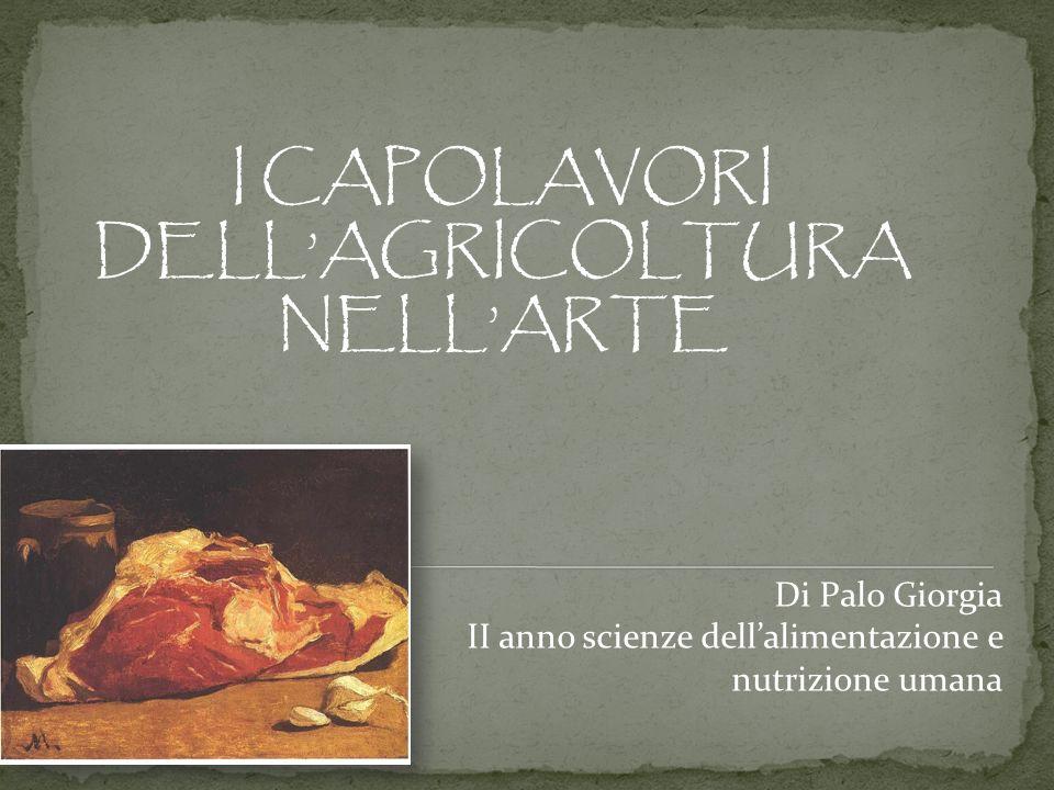 Di Palo Giorgia II anno scienze dellalimentazione e nutrizione umana I CAPOLAVORI DELLAGRICOLTURA NELLARTE