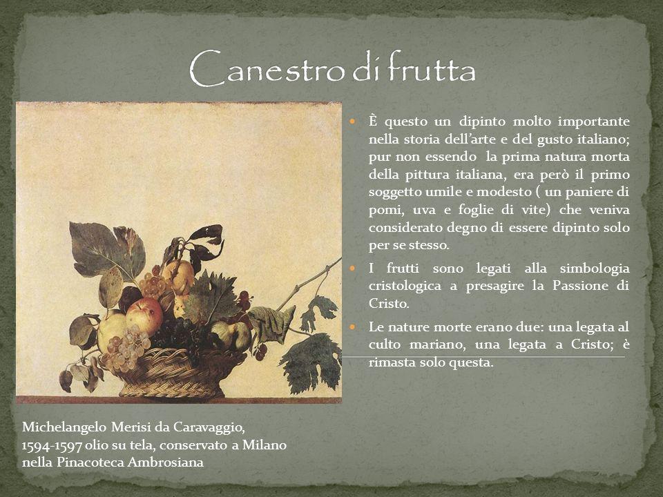 È questo un dipinto molto importante nella storia dellarte e del gusto italiano; pur non essendo la prima natura morta della pittura italiana, era per