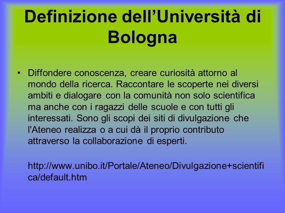 Definizione dellUniversità di Bologna Diffondere conoscenza, creare curiosità attorno al mondo della ricerca. Raccontare le scoperte nei diversi ambit