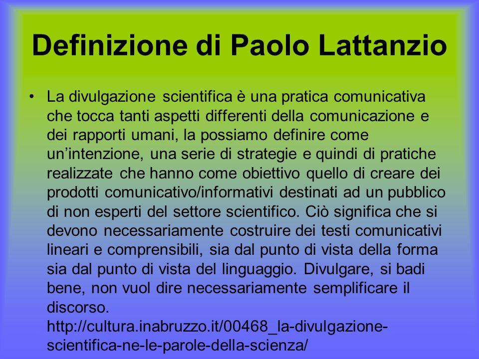 Definizione di Paolo Lattanzio La divulgazione scientifica è una pratica comunicativa che tocca tanti aspetti differenti della comunicazione e dei rap
