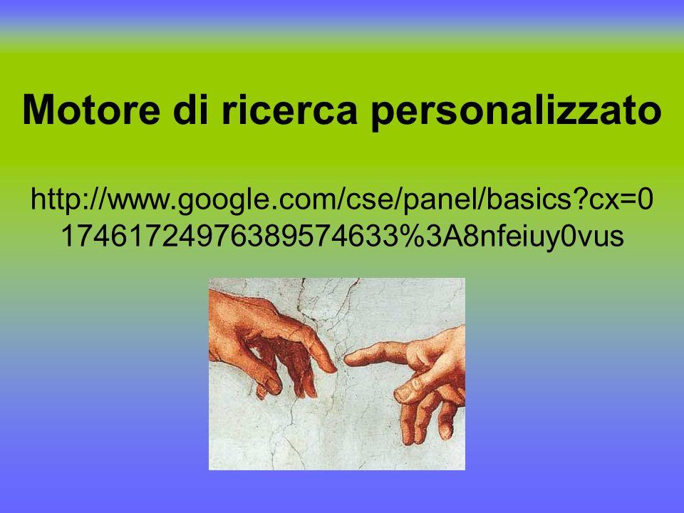 Motore di ricerca personalizzato http://www.google.com/cse/panel/basics?cx=0 17461724976389574633%3A8nfeiuy0vus