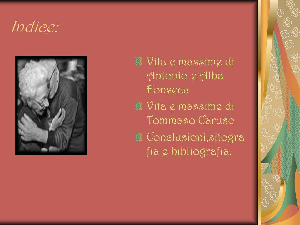 Indice: Vita e massime di Antonio e Alba Fonseca Vita e massime di Tommaso Caruso Conclusioni,sitogra fia e bibliografia.