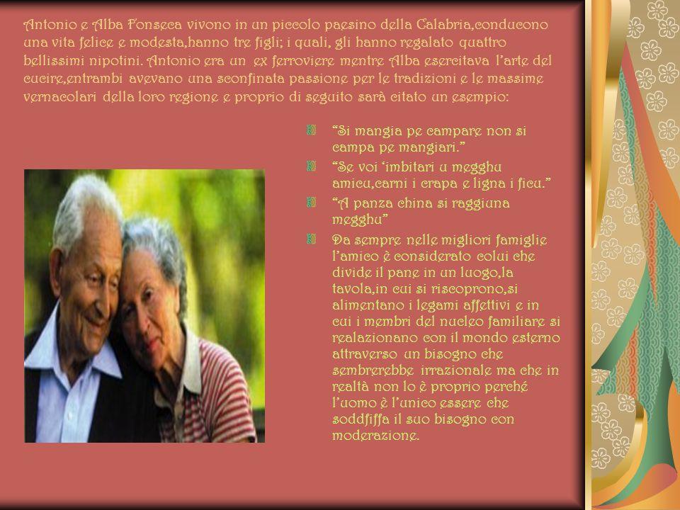 Antonio e Alba Fonseca vivono in un piccolo paesino della Calabria,conducono una vita felice e modesta,hanno tre figli; i quali, gli hanno regalato quattro bellissimi nipotini.