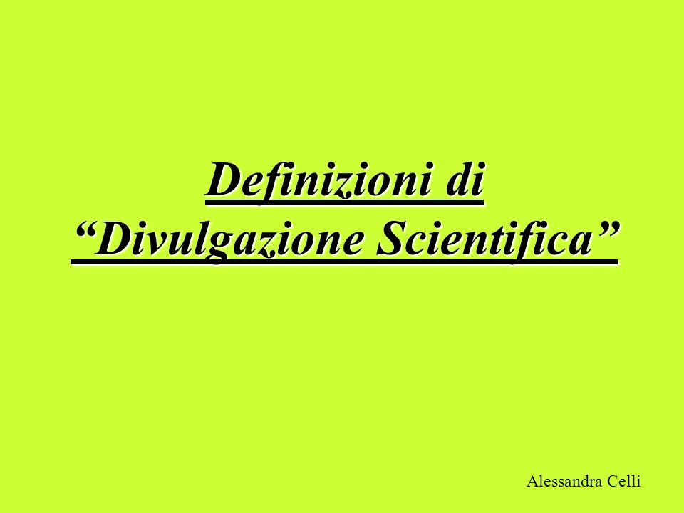 Definizioni di Divulgazione Scientifica Alessandra Celli