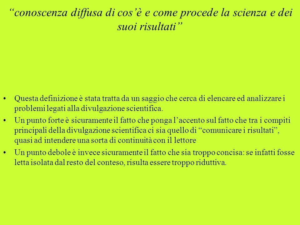 conoscenza diffusa di cosè e come procede la scienza e dei suoi risultati Questa definizione è stata tratta da un saggio che cerca di elencare ed anal