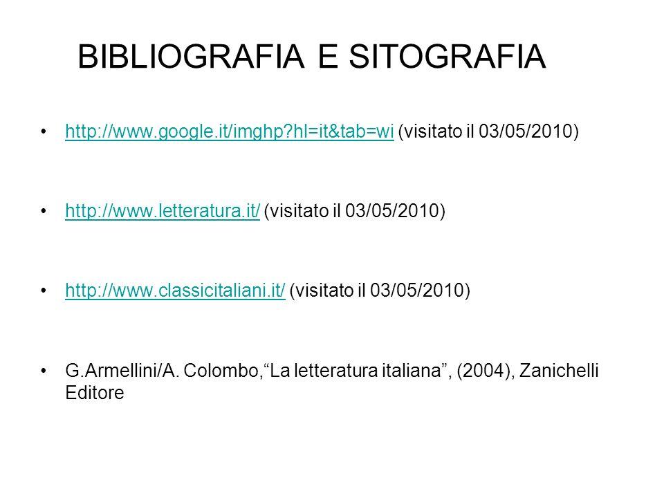 BIBLIOGRAFIA E SITOGRAFIA http://www.google.it/imghp?hl=it&tab=wi (visitato il 03/05/2010)http://www.google.it/imghp?hl=it&tab=wi http://www.letteratu