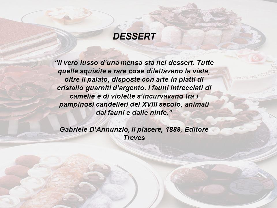 DESSERT Il vero lusso duna mensa sta nel dessert. Tutte quelle squisite e rare cose dilettavano la vista, oltre il palato, disposte con arte in piatti