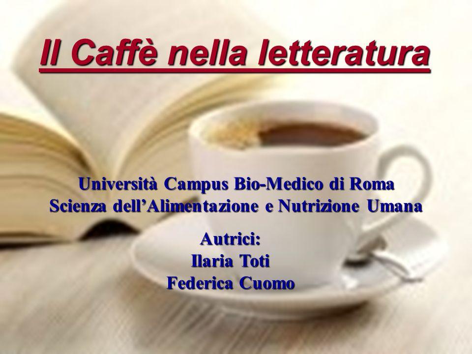 Il Caffè nella letteratura Università Campus Bio-Medico di Roma Scienza dellAlimentazione e Nutrizione Umana Autrici: Ilaria Toti Federica Cuomo