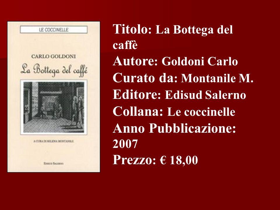Titolo : La Bottega del caffè Autore : Goldoni Carlo Curato da : Montanile M. Editore : Edisud Salerno Collana: Le coccinelle Anno Pubblicazione: 2007