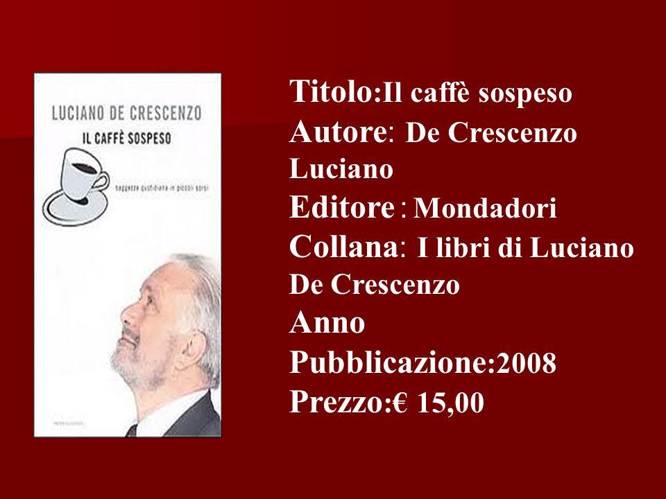 Titolo :Il caffè sospeso Autore : De Crescenzo Luciano Editore : Mondadori Collana : I libri di Luciano De Crescenzo Anno Pubblicazione :2008 Prezzo :
