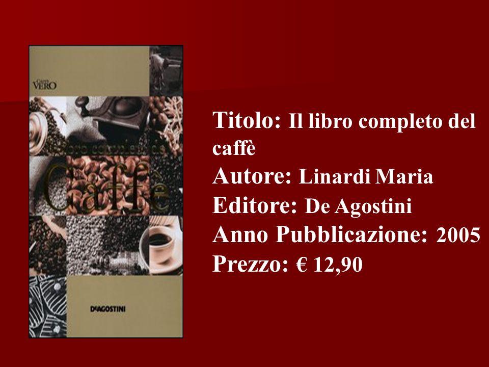 Titolo: Il libro completo del caffè Autore: Linardi Maria Editore: De Agostini Anno Pubblicazione: 2005 Prezzo: 12,90