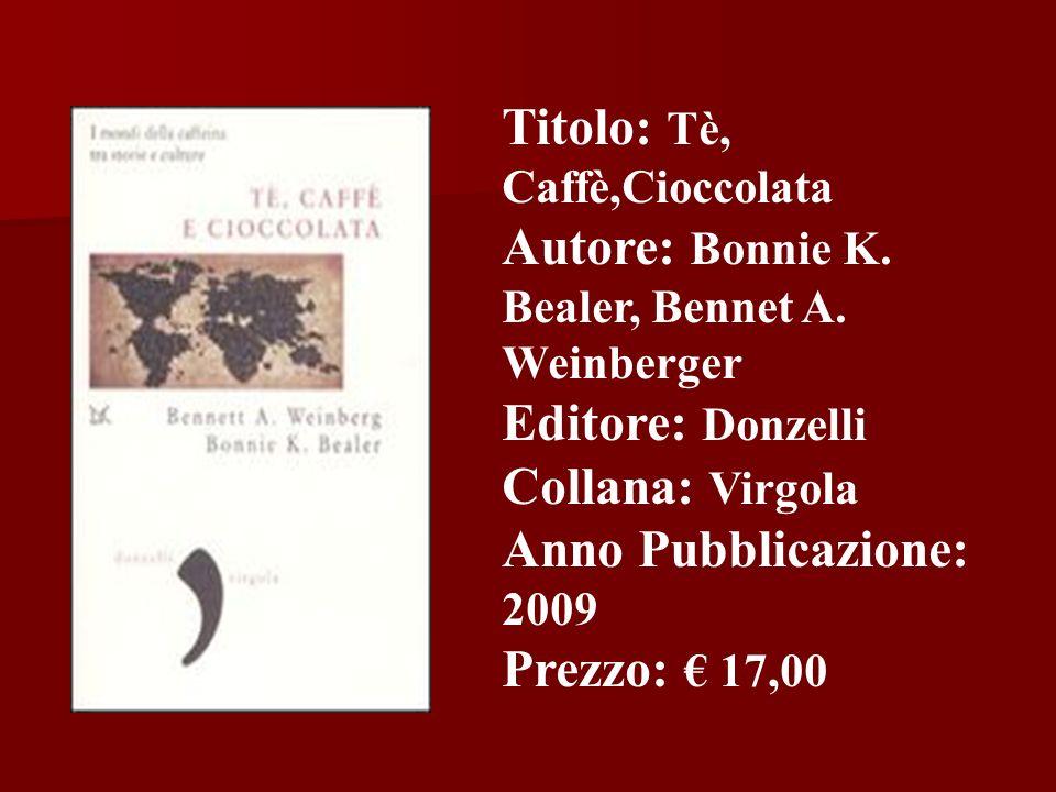 Titolo: Tè, Caffè,Cioccolata Autore: Bonnie K. Bealer, Bennet A. Weinberger Editore: Donzelli Collana: Virgola Anno Pubblicazione: 2009 Prezzo: 17,00