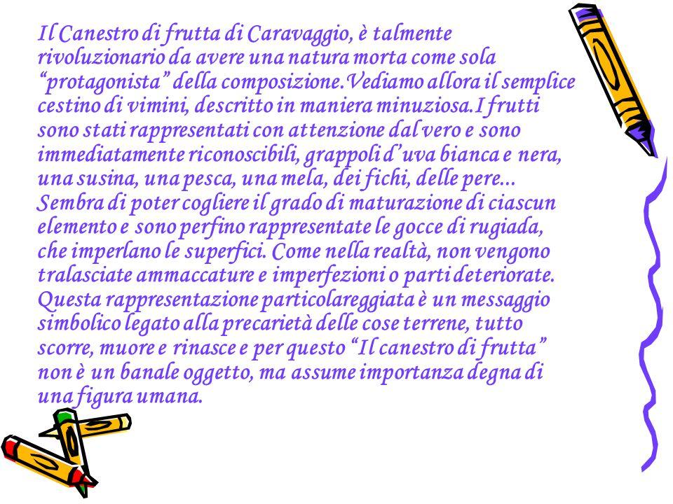 Il Canestro di frutta di Caravaggio, è talmente rivoluzionario da avere una natura morta come sola protagonista della composizione.Vediamo allora il s