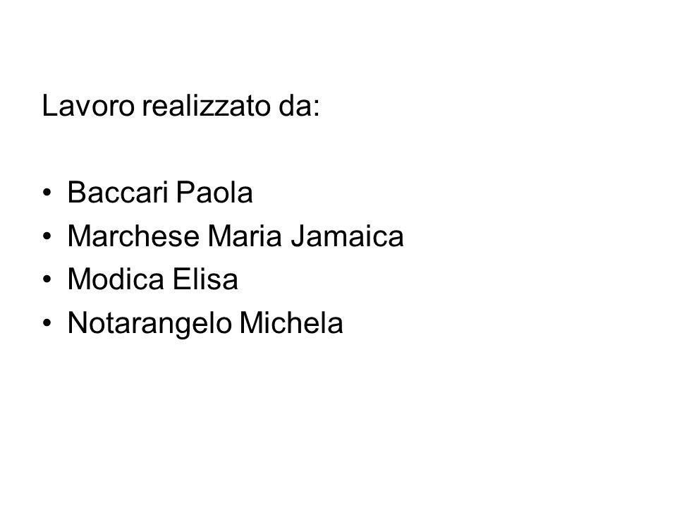 Lavoro realizzato da: Baccari Paola Marchese Maria Jamaica Modica Elisa Notarangelo Michela