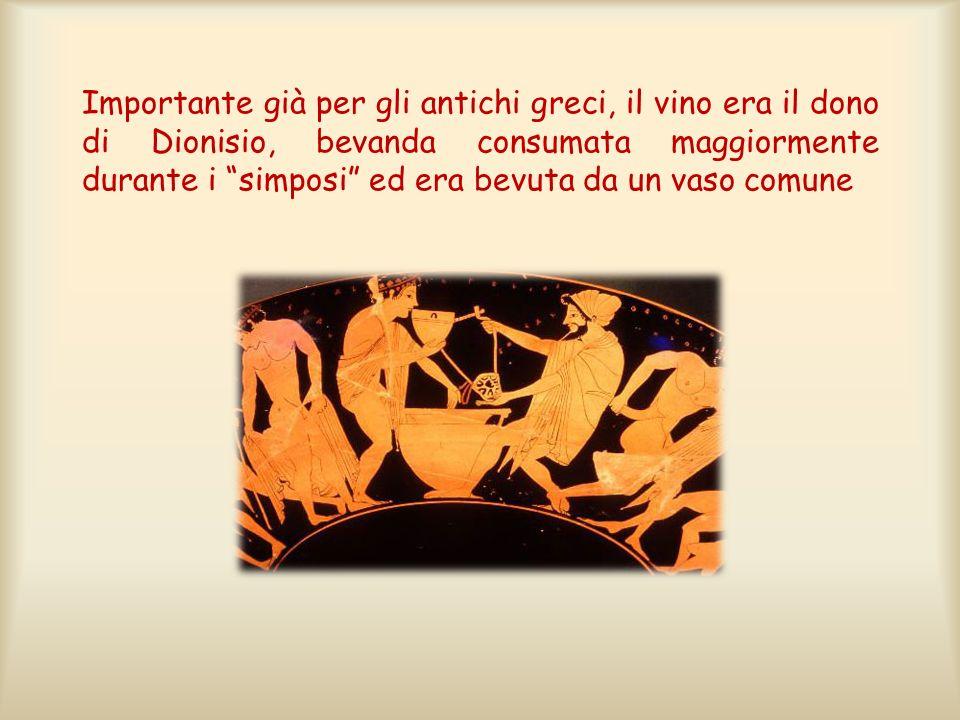 Importante già per gli antichi greci, il vino era il dono di Dionisio, bevanda consumata maggiormente durante i simposi ed era bevuta da un vaso comun