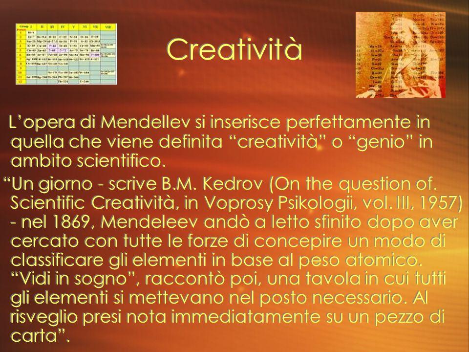 Creatività Lopera di Mendellev si inserisce perfettamente in quella che viene definita creatività o genio in ambito scientifico. Un giorno - scrive B.
