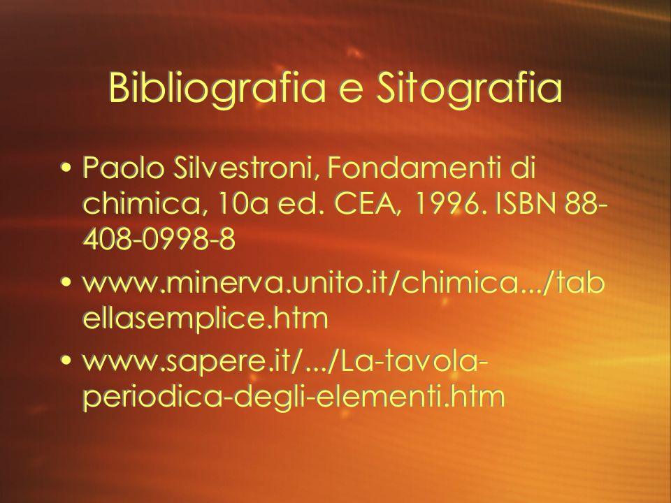 Bibliografia e Sitografia Paolo Silvestroni, Fondamenti di chimica, 10a ed. CEA, 1996. ISBN 88- 408-0998-8 www.minerva.unito.it/chimica.../tab ellasem