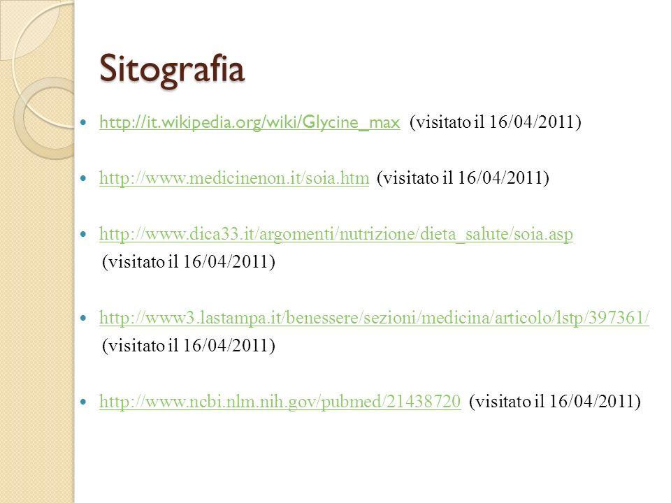 Sitografia http://it.wikipedia.org/wiki/Glycine_max (visitato il 16/04/2011) http://it.wikipedia.org/wiki/Glycine_max http://www.medicinenon.it/soia.h