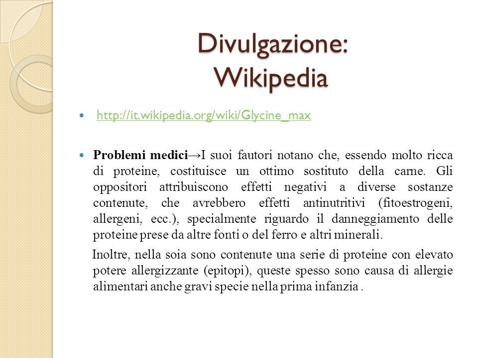 Divulgazione: Wikipedia http://it.wikipedia.org/wiki/Glycine_max Problemi mediciI suoi fautori notano che, essendo molto ricca di proteine, costituisc