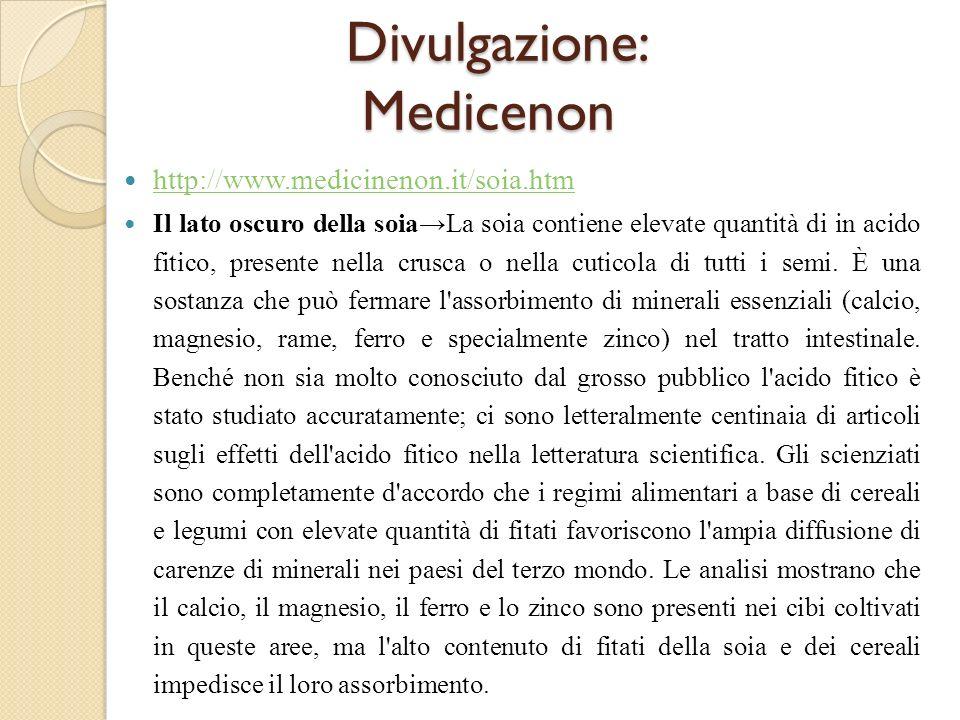 Divulgazione: Medicenon http://www.medicinenon.it/soia.htm Il lato oscuro della soiaLa soia contiene elevate quantità di in acido fitico, presente nel