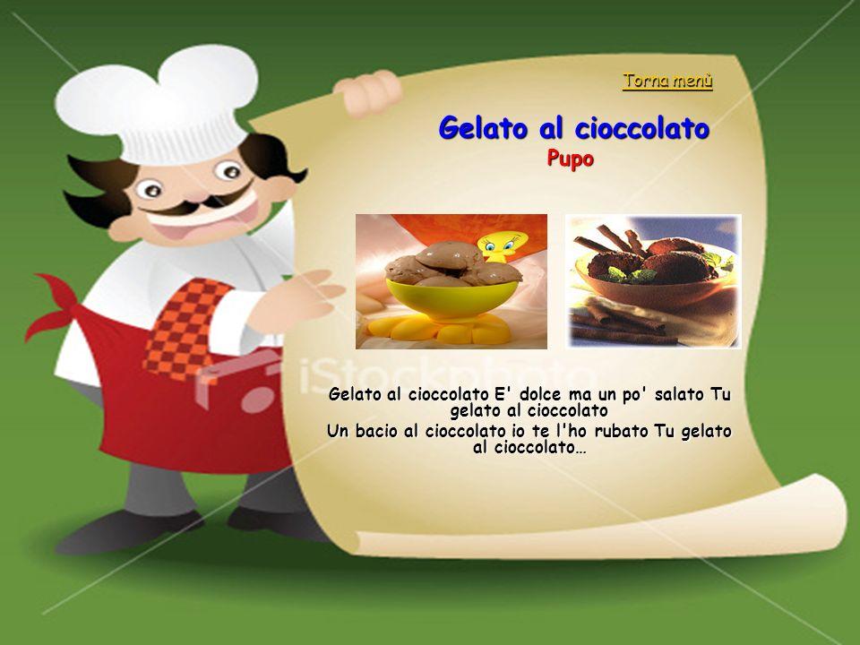Gelato al cioccolato Pupo Gelato al cioccolato E' dolce ma un po' salato Tu gelato al cioccolato Un bacio al cioccolato io te l'ho rubato Tu gelato al