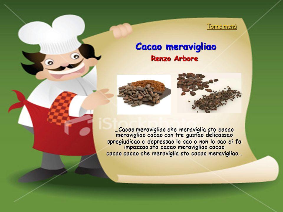 Cacao meravigliao Renzo Arbore …Cacao meravigliao che meraviglia sto cacao meravigliao cacao con tre gustao delicassao spregiudicao e depressao lo sao
