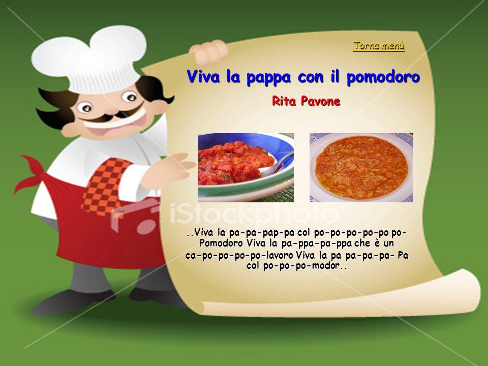 Viva la pappa con il pomodoro Rita Pavone..Viva la pa-pa-pap-pa col po-po-po-po-po po- Pomodoro Viva la pa-ppa-pa-ppa che è un ca-po-po-po-po-lavoro V