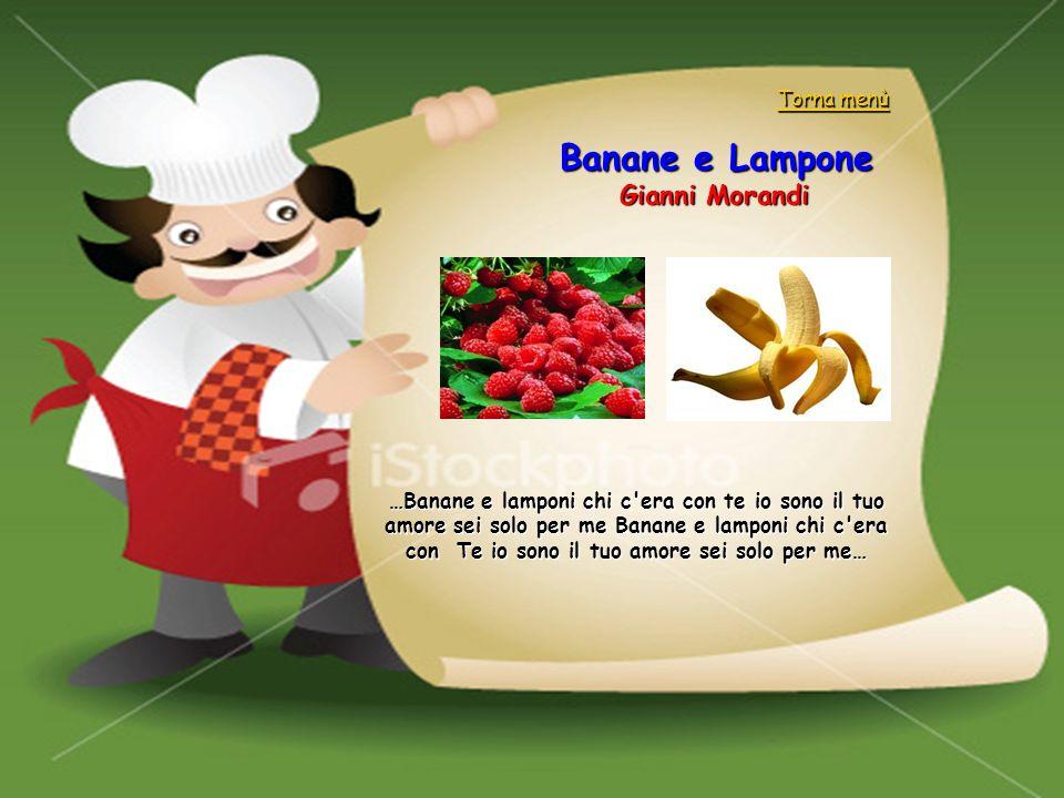 Banane e Lampone Gianni Morandi …Banane e lamponi chi c'era con te io sono il tuo amore sei solo per me Banane e lamponi chi c'era con Te io sono il t