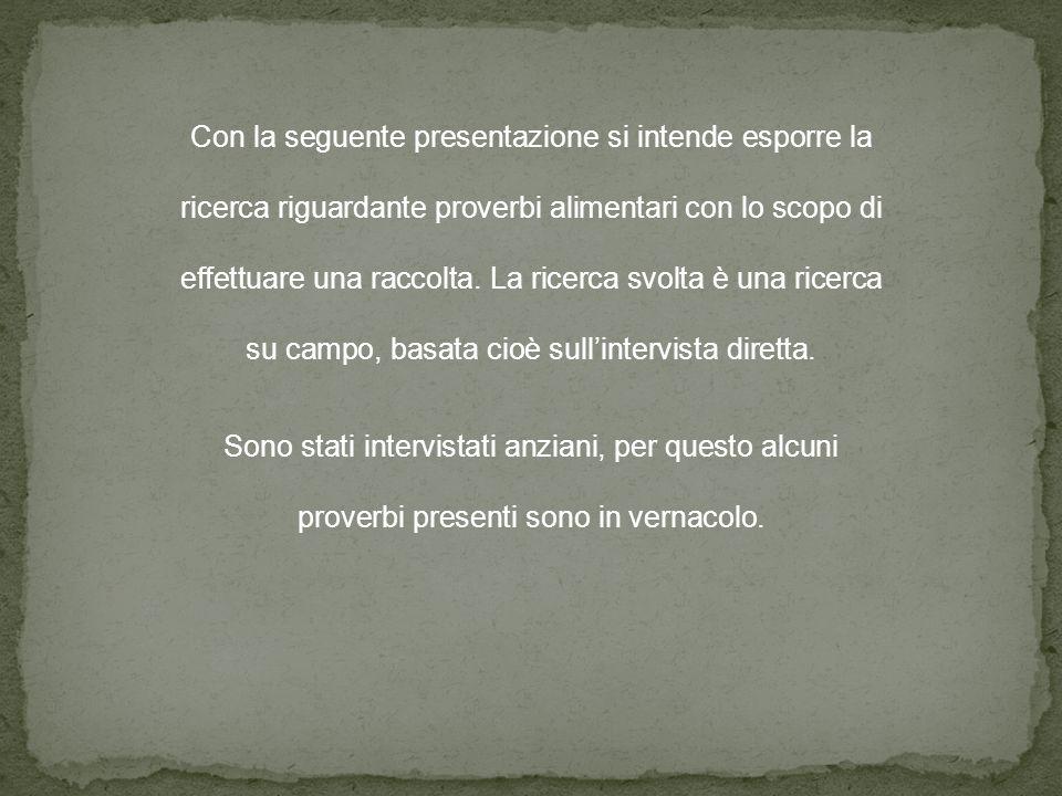 Con la seguente presentazione si intende esporre la ricerca riguardante proverbi alimentari con lo scopo di effettuare una raccolta. La ricerca svolta