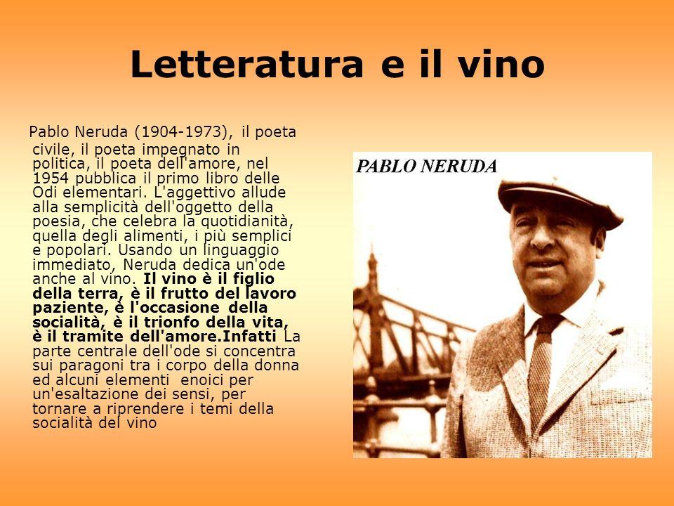Letteratura e il vino Pablo Neruda (1904-1973), il poeta civile, il poeta impegnato in politica, il poeta dell'amore, nel 1954 pubblica il primo libro