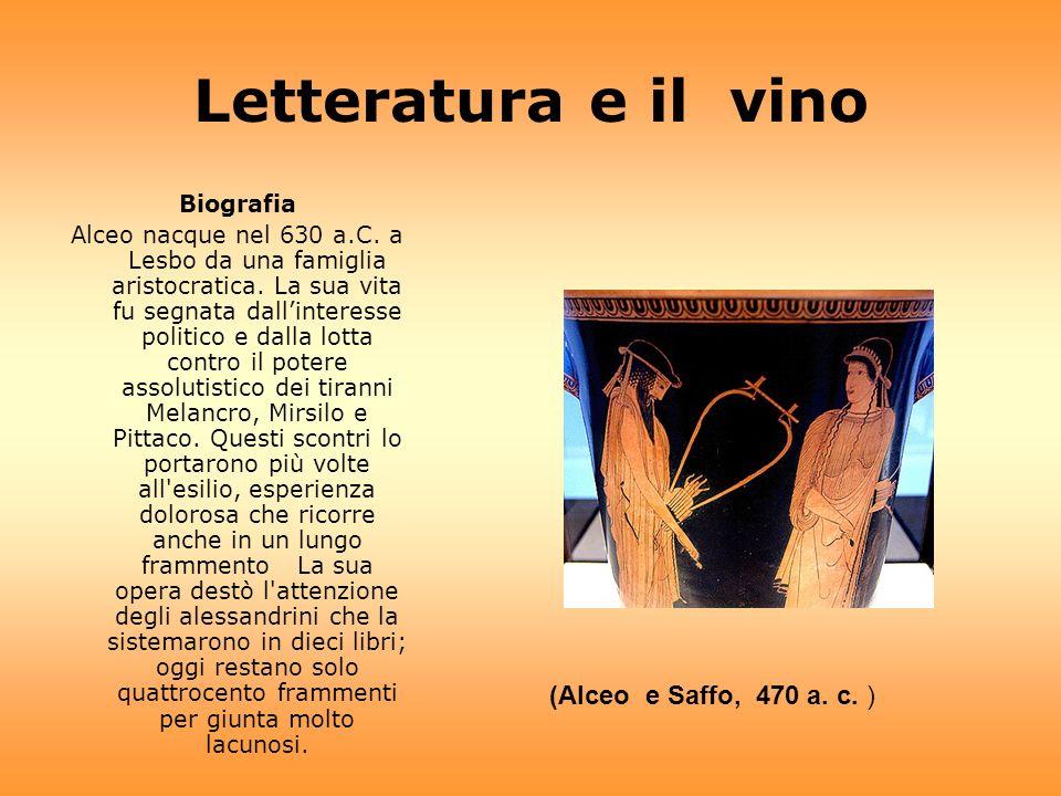 Letteratura e il vino Biografia Alceo nacque nel 630 a.C. a Lesbo da una famiglia aristocratica. La sua vita fu segnata dallinteresse politico e dalla